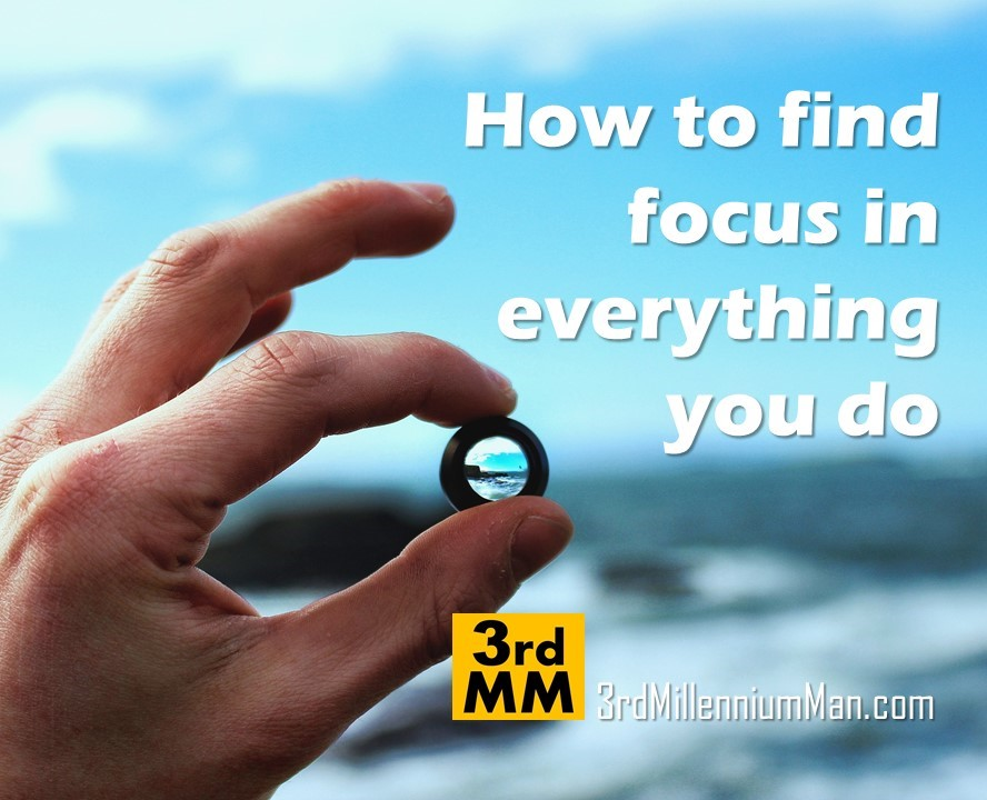 How to find focus in everything you do