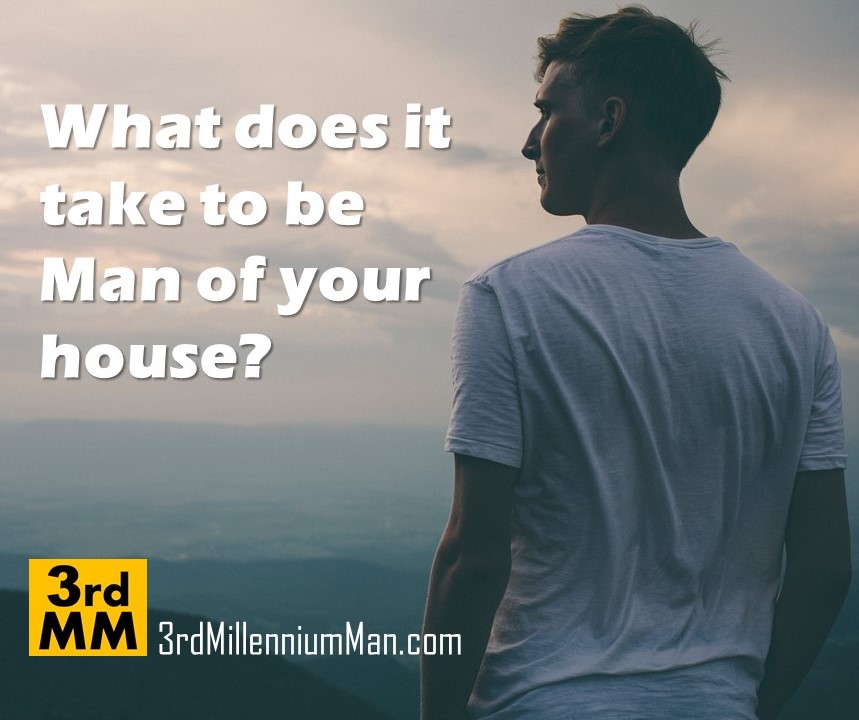 What does it take to be man of your house