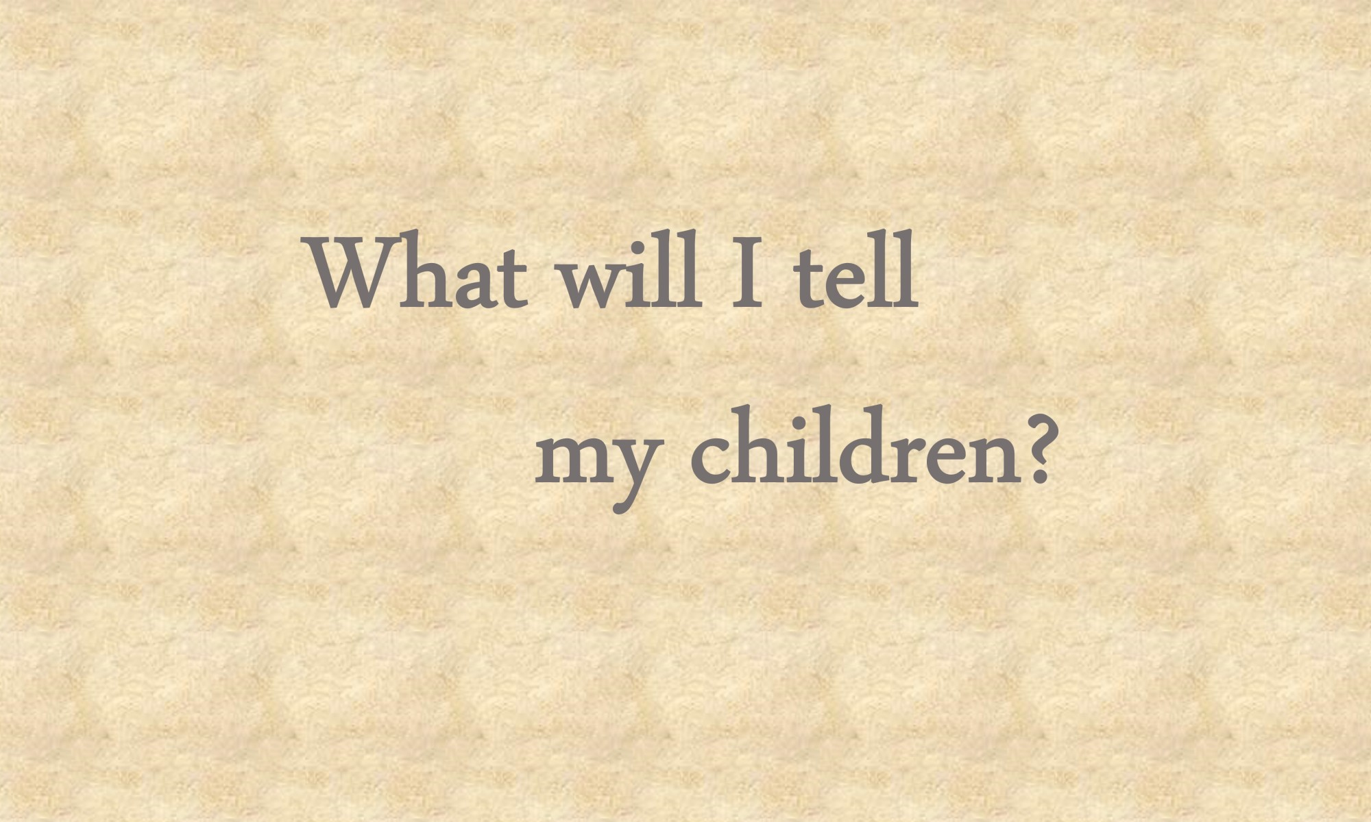 What will I tell my children? title text