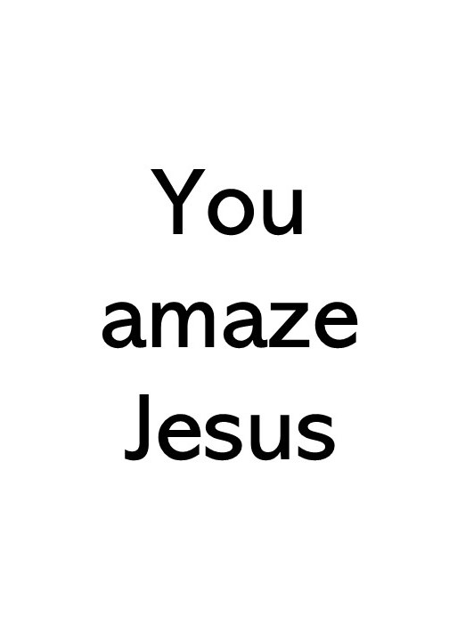 image that says You amaze Jesus