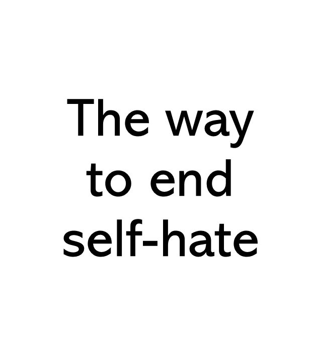 title text that says the way to end self hate