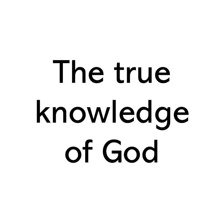 Title text image that says The true knowledge of God
