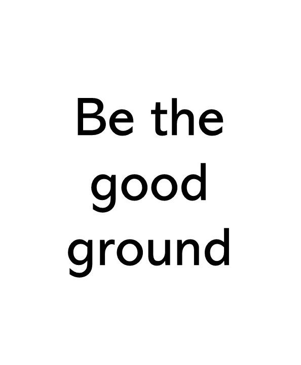 Title text image that says Be the good ground